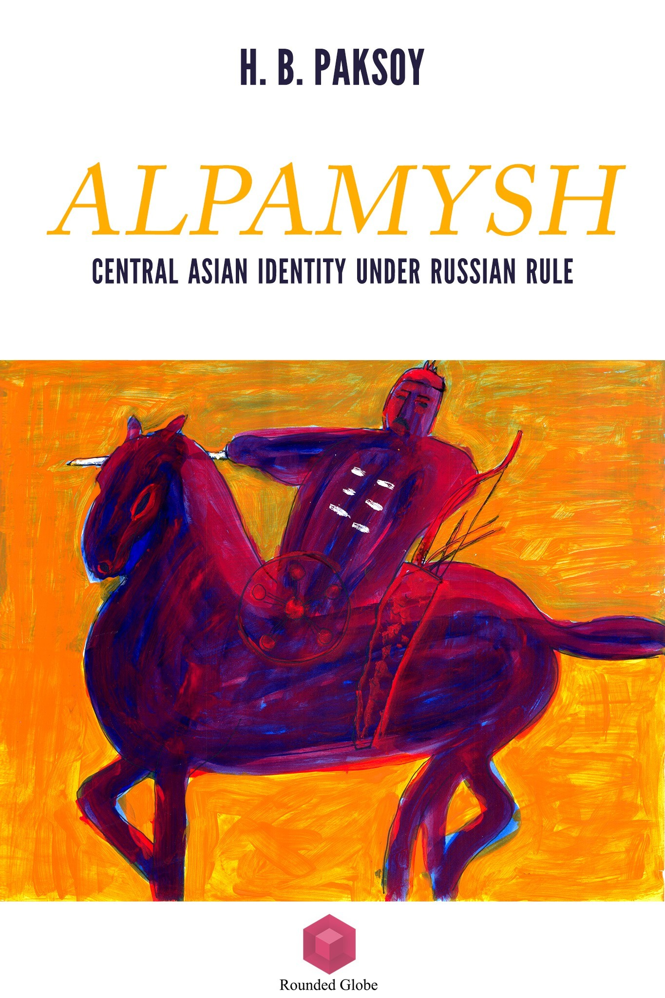 c30c9b509df Rounded Globe — Alpamysh  Central Asian Identity under Russian Rule