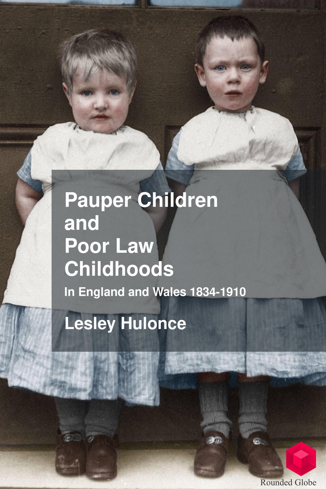 Rounded Globe — Pauper Children and Poor Law Childhoods in